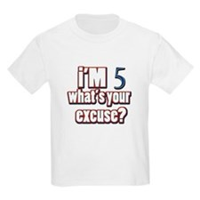 I'm 5 what's your excuse T-Shirt