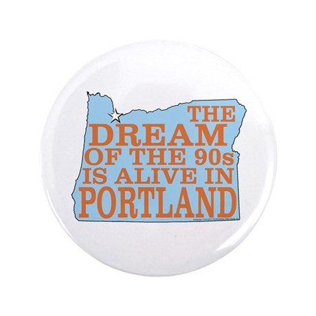 """The Dream of the 90s 3.5"""" Button"""