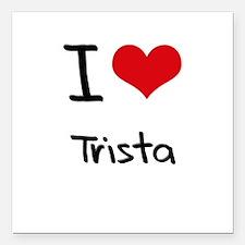 "I Love Trista Square Car Magnet 3"" x 3"""