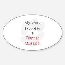 My best friend is a Tibetan Mastiff Oval Decal