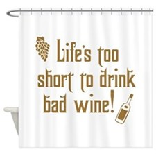 Life Short Bad Wine Shower Curtain