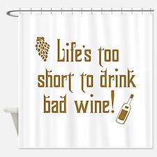 Life Short Bad Wine Shower Curtain