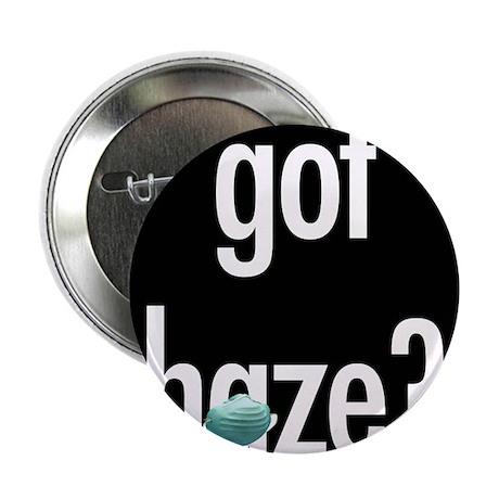 "Got Haze? by QI 2.25"" Button"
