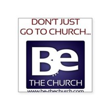 Don't Just Go to Church... Be the Church! Sticker
