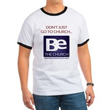 Don't Just Go to Church... Be the Church! T-Shirt