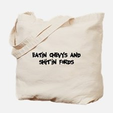 Eatin Chevys and Shitin Fords Tote Bag