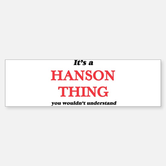 It's a Hanson thing, you wouldn Bumper Bumper Bumper Sticker