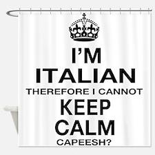 Keep Calm and Italian pride Shower Curtain