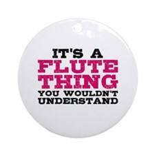 It's a Flute Thing Ornament (Round)