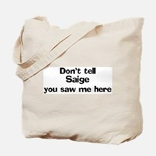 Don't tell Saige Tote Bag