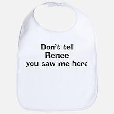 Don't tell Renee Bib