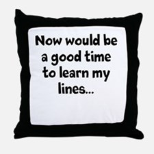 Learn my lines Throw Pillow