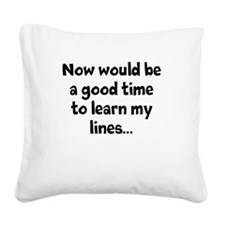 Learn my lines Square Canvas Pillow