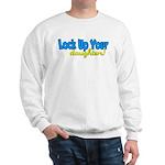 lockupyourdaughters.png Sweatshirt