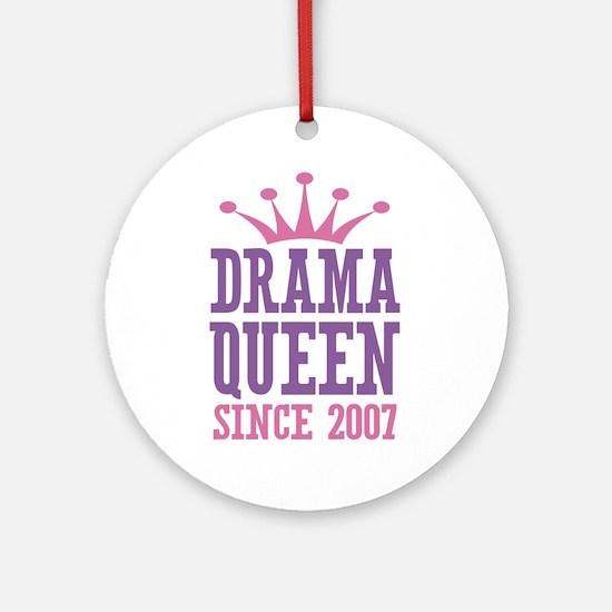 Drama Queen Since 2007 Ornament (Round)