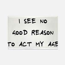No Reason To Act Age Rectangle Magnet