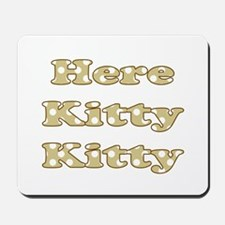 Here Kitty Kitty Mousepad