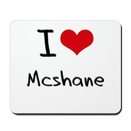 I Love Mcshane Mousepad