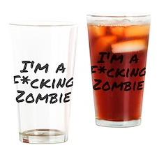 Im a Fcking Zombie Drinking Glass