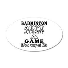 Badminton ain't just a game Wall Decal