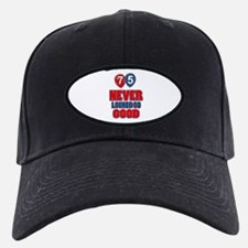 75 never looked so good Baseball Hat