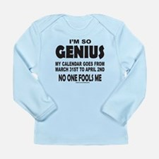 I'M SO GENIUS NO ONE FOOLS ME Long Sleeve Infant T