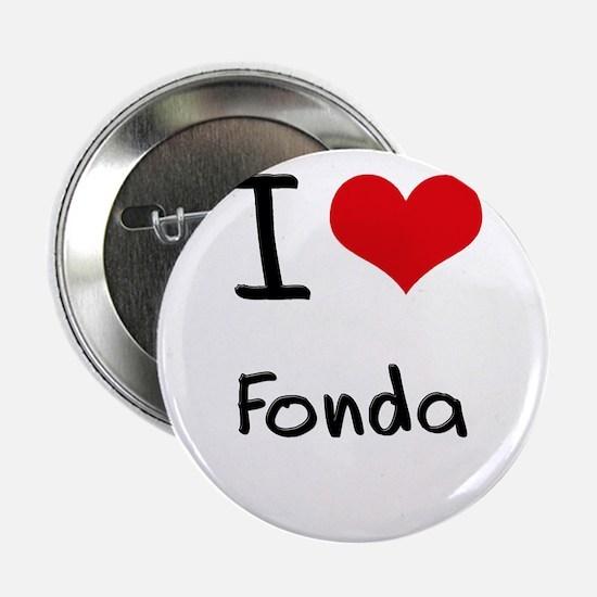 """I Love Fonda 2.25"""" Button"""