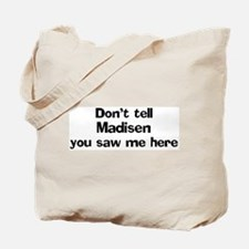Don't tell Madisen Tote Bag
