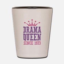 Drama Queen Since 1973 Shot Glass