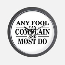 Any Fool Can Complain Saying Wall Clock