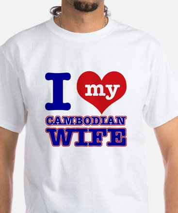 I love my Cambodian Wife White T-Shirt