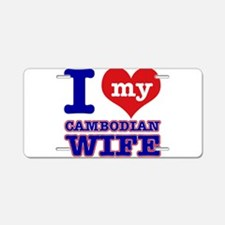 I love my Cambodian Wife Aluminum License Plate