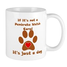 If Its Not A Pembroke Welsh Corgi Small Mug