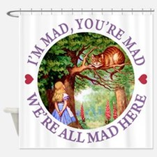 WE'RE ALL MAD HERE Shower Curtain