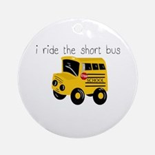 I ride the short bus (txt) Ornament (Round)