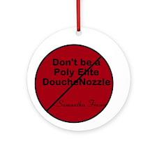 Don't be a Poly Elite DoucheNozzle Ornament (Round