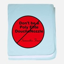 Don't be a Poly Elite DoucheNozzle baby blanket