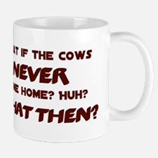 What if the Cows Never Come Home? Mug