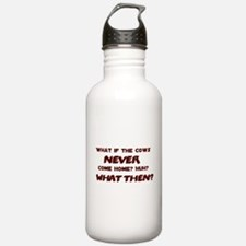 What if the Cows Never Come Home? Water Bottle