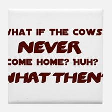 What if the Cows Never Come Home? Tile Coaster