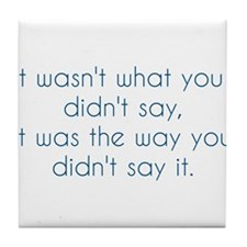 What You Didn't Say Tile Coaster