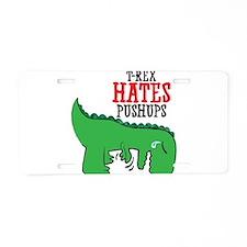 Trex hates pushups Aluminum License Plate