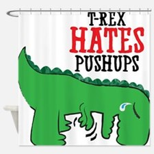 Trex hates pushups Shower Curtain