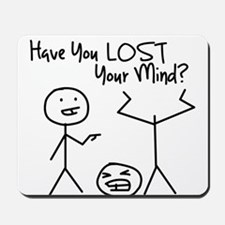 Have You Lost Your Mind Mousepad