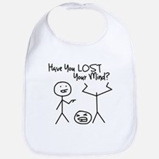 Have You Lost Your Mind Bib