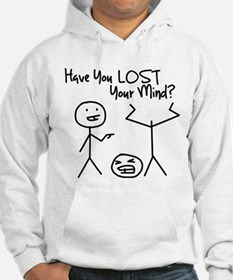 Have You Lost Your Mind Hoodie