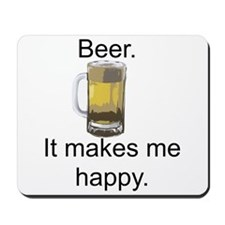 Beer. It Makes Me Happy Mousepad