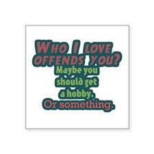 Who I Love Offends You? Sticker