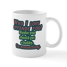 Who I Love Offends You? Mug