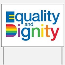 Equality and Dignity Yard Sign